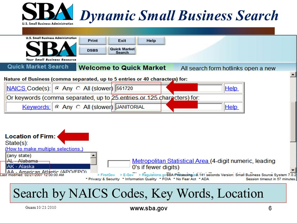 Guam 10/21/2010 6 Dynamic Small Business Search Search by NAICS Codes, Key Words, Location www.sba.gov