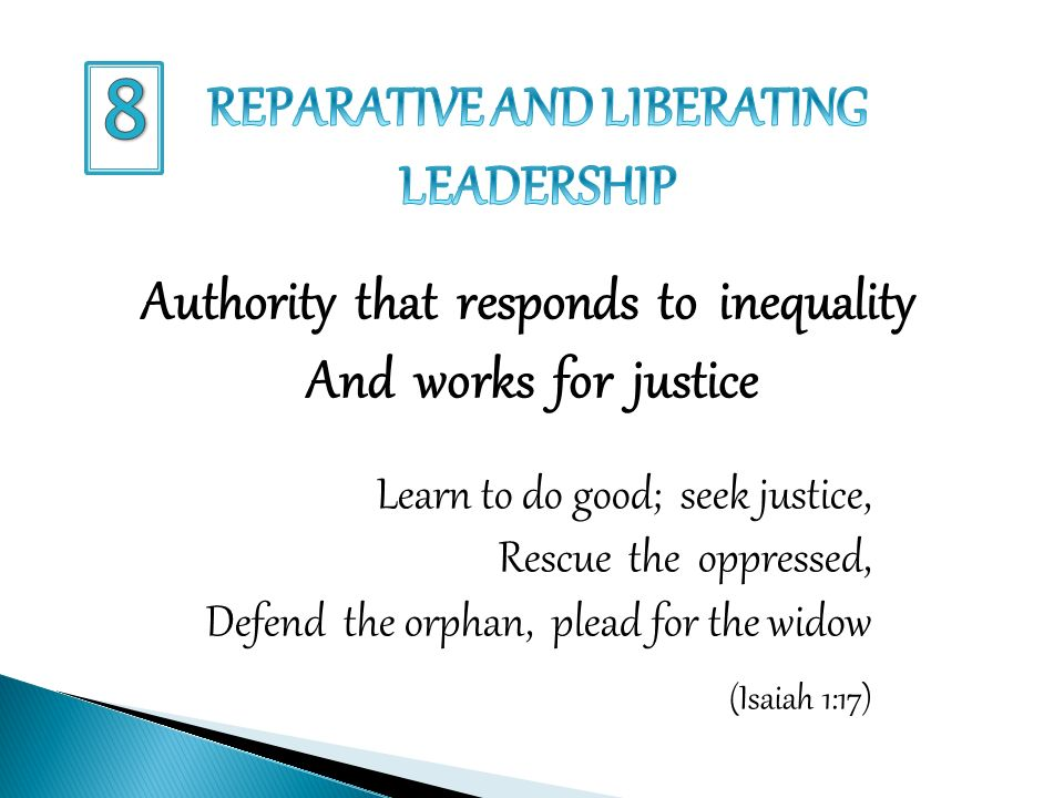 Authority that responds to inequality And works for justice Learn to do good; seek justice, Rescue the oppressed, Defend the orphan, plead for the widow (Isaiah 1:17)