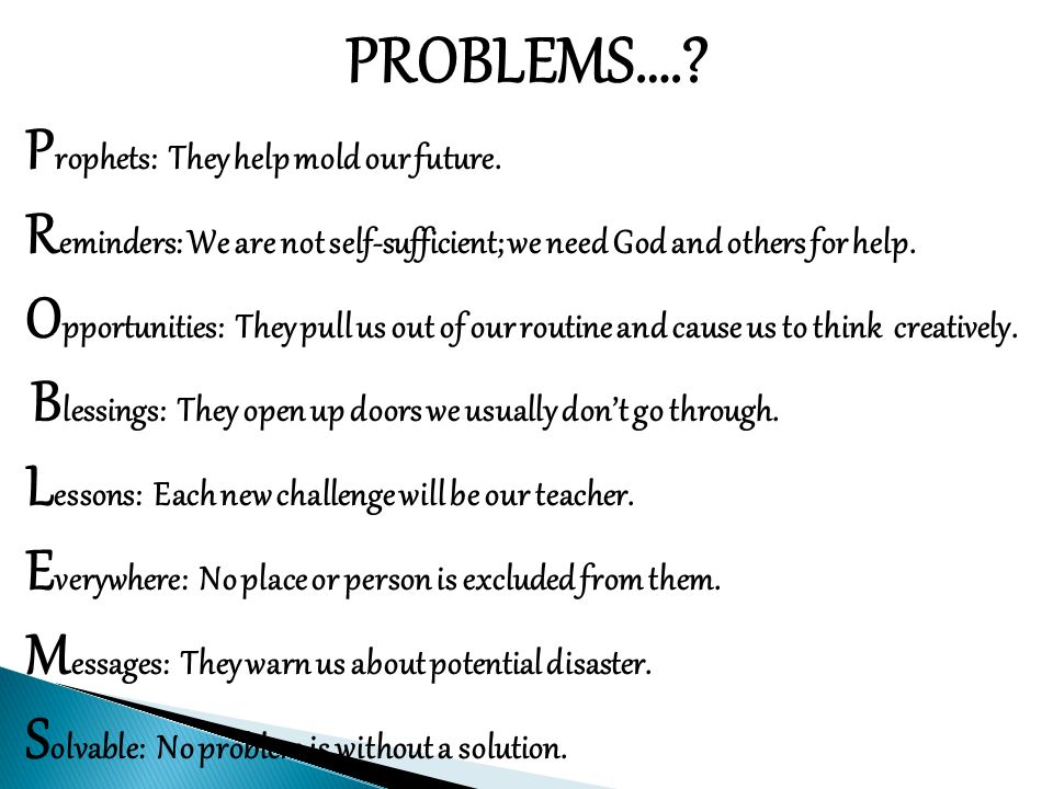 PROBLEMS….. P rophets: They help mold our future.