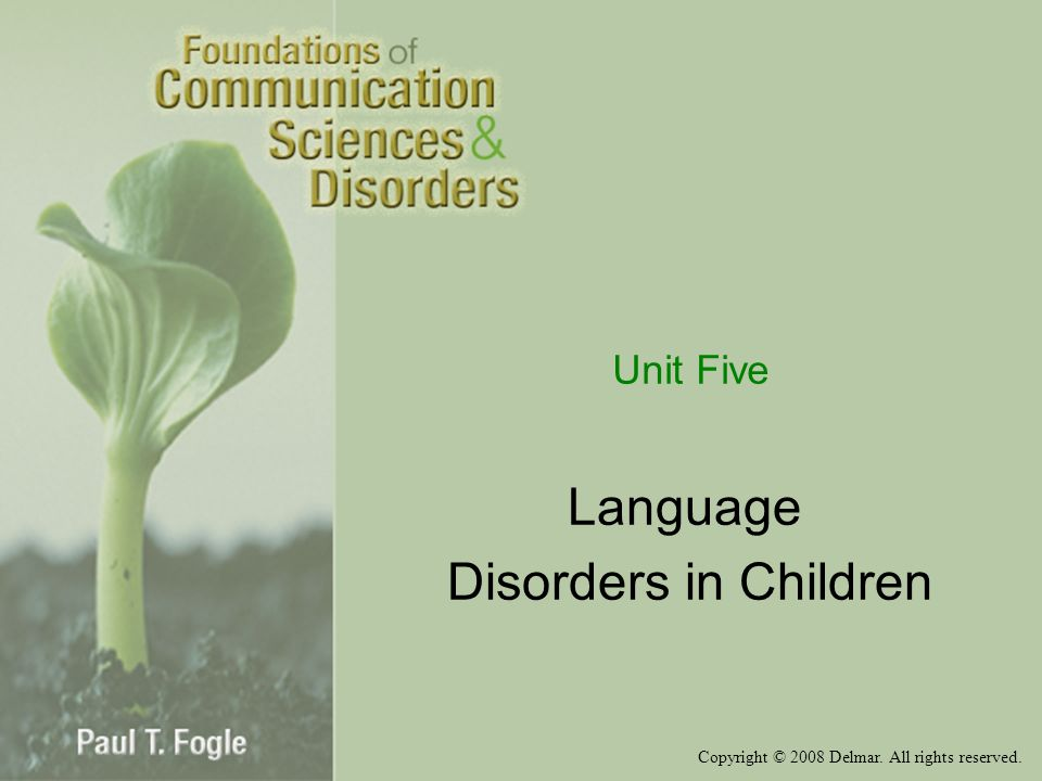 Copyright © 2008 Delmar. All rights reserved. Unit Five Language Disorders in Children