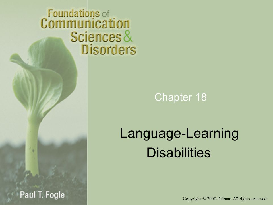 Copyright © 2008 Delmar. All rights reserved. Chapter 18 Language-Learning Disabilities