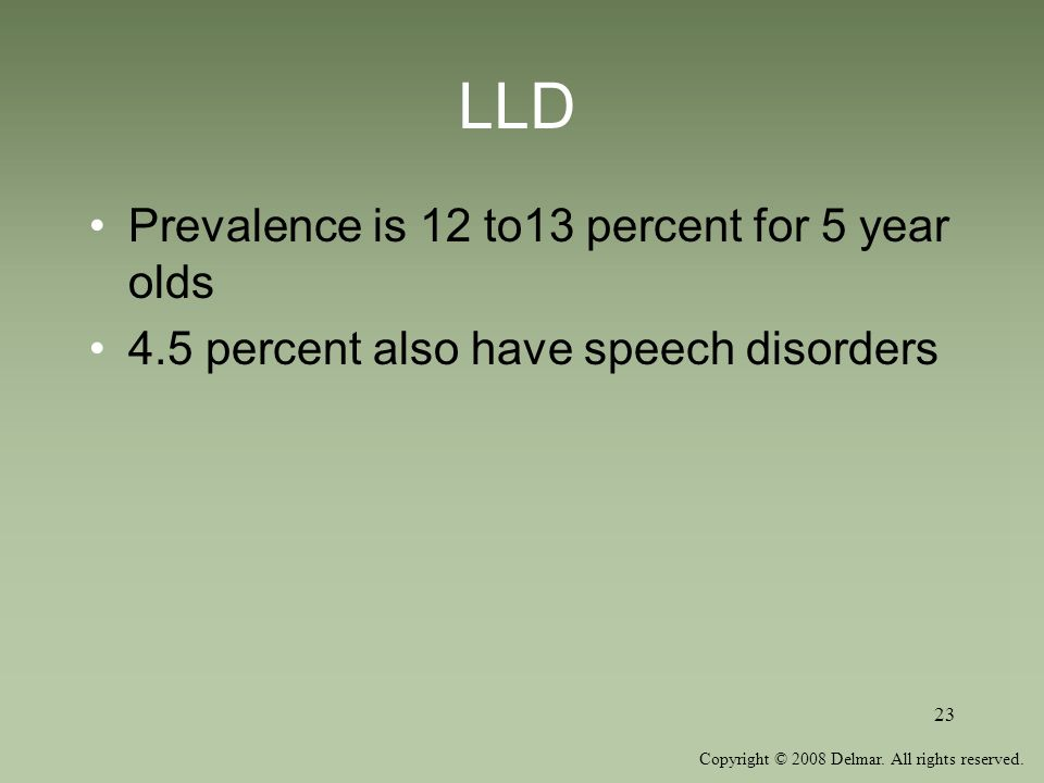 Copyright © 2008 Delmar. All rights reserved. 23 LLD Prevalence is 12 to13 percent for 5 year olds 4.5 percent also have speech disorders