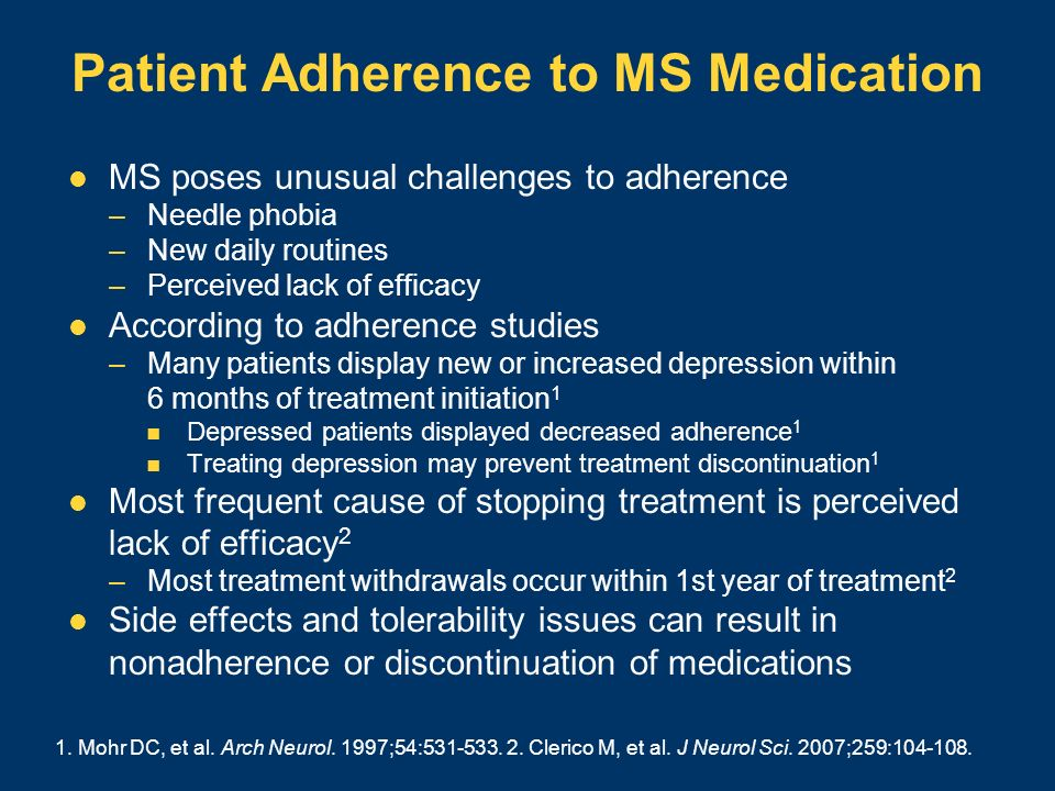 Patient Adherence to MS Medication MS poses unusual challenges to adherence –Needle phobia –New daily routines –Perceived lack of efficacy According t
