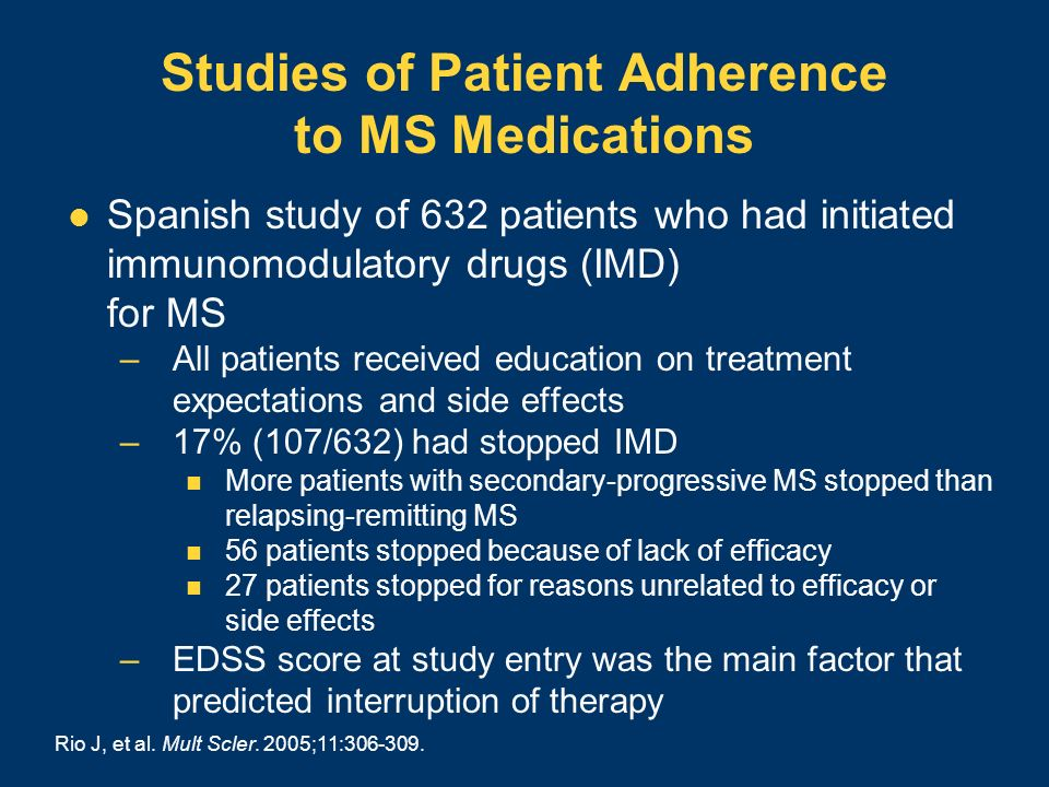 Studies of Patient Adherence to MS Medications Spanish study of 632 patients who had initiated immunomodulatory drugs (IMD) for MS –All patients recei