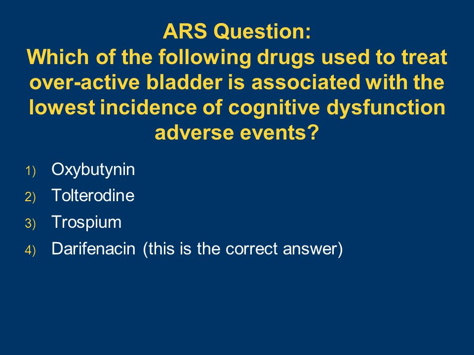 ARS Question: Which of the following drugs used to treat over-active bladder is associated with the lowest incidence of cognitive dysfunction adverse