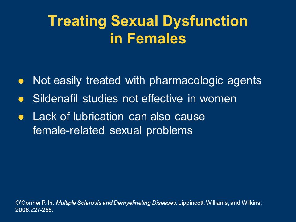 Treating Sexual Dysfunction in Females Not easily treated with pharmacologic agents Sildenafil studies not effective in women Lack of lubrication can