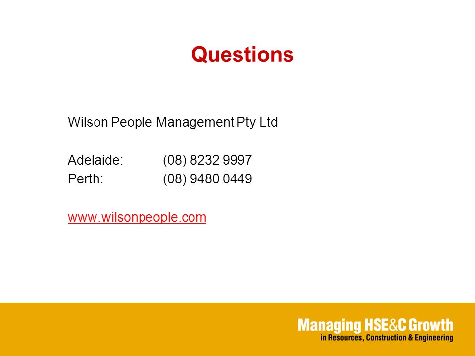 Questions Wilson People Management Pty Ltd Adelaide:(08) 8232 9997 Perth:(08) 9480 0449 www.wilsonpeople.com