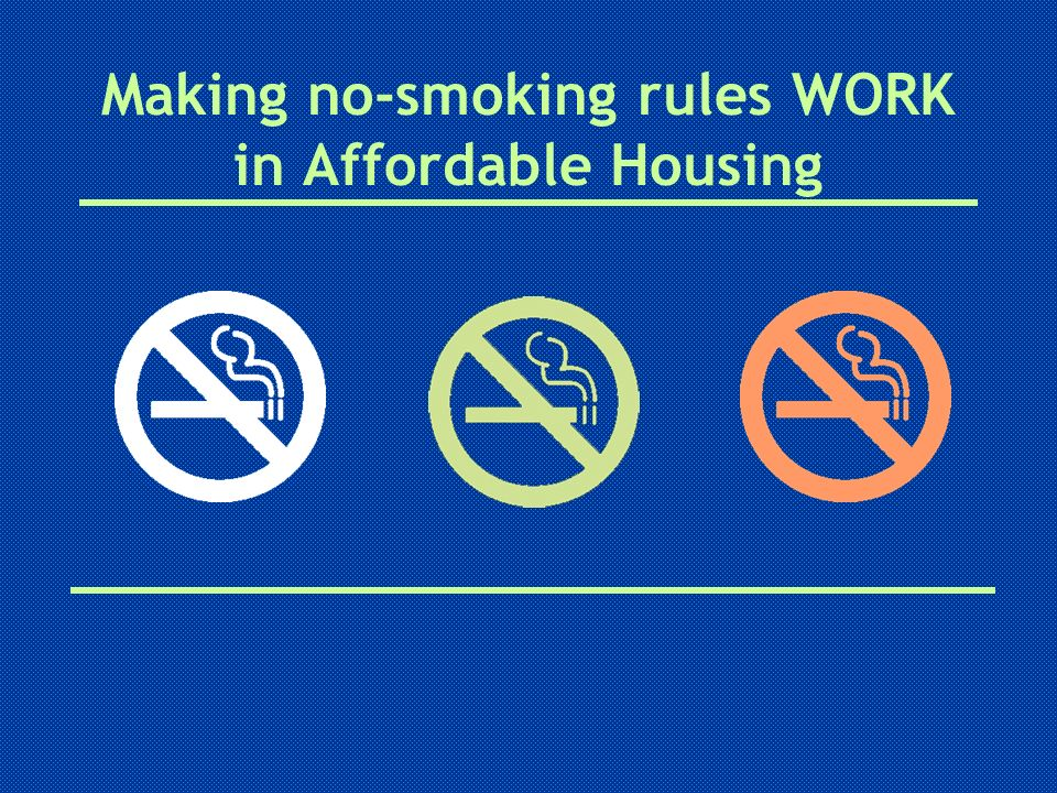 Today well talk about Trends Why safe & healthy housing should not be a luxury Steps and tools to implement a no- smoking policy Understanding tobacco addiction
