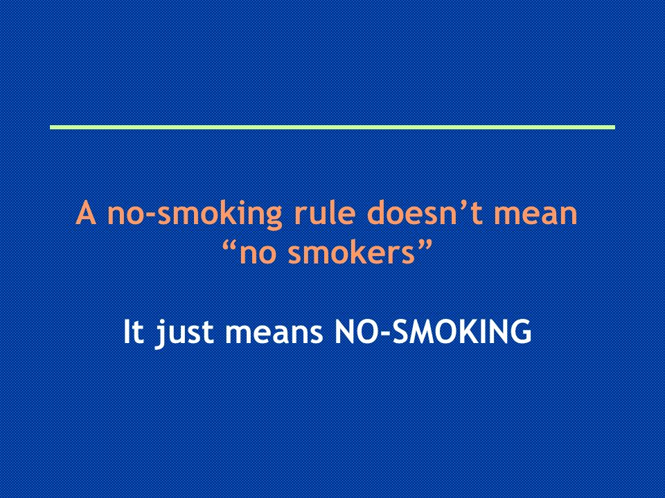 A no-smoking rule doesnt mean no smokers It just means NO-SMOKING