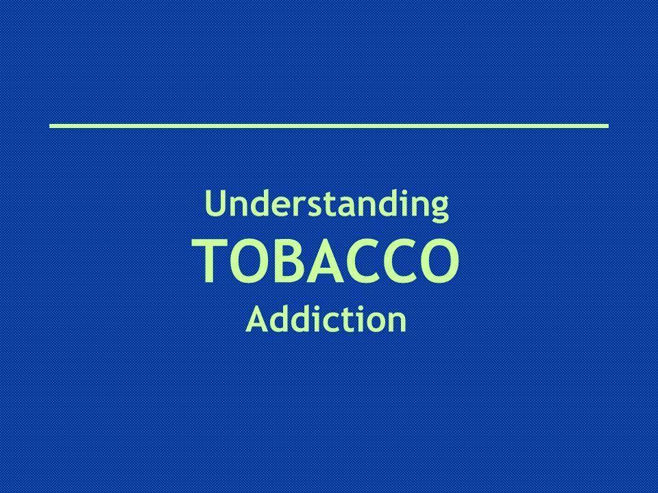 Understanding TOBACCO Addiction