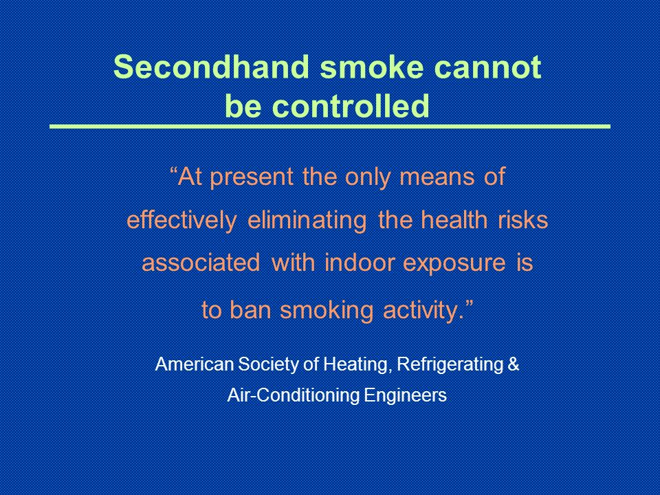Think of it this way You shouldnt have to buy your own home to be protected from secondhand smoke.