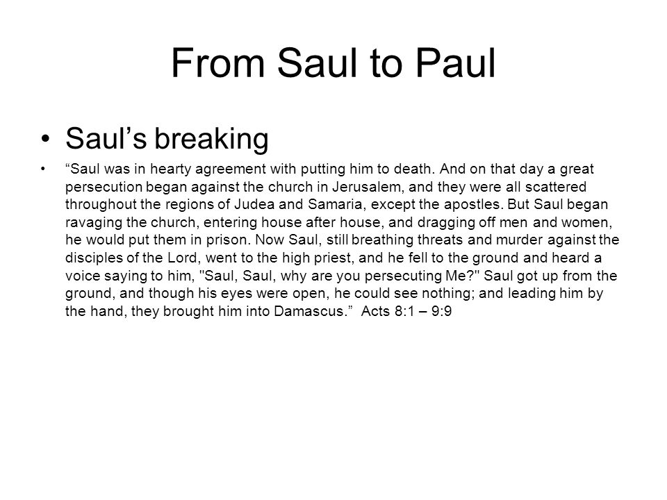 From Saul to Paul Sauls breaking Saul was in hearty agreement with putting him to death. And on that day a great persecution began against the church