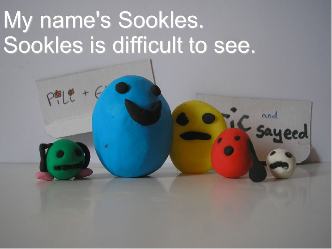 My name s Sookles. Sookles is difficult to see.