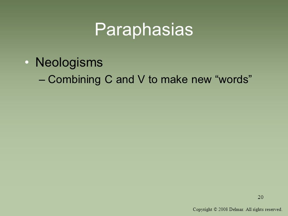 Copyright © 2008 Delmar. All rights reserved. 20 Paraphasias Neologisms –Combining C and V to make new words