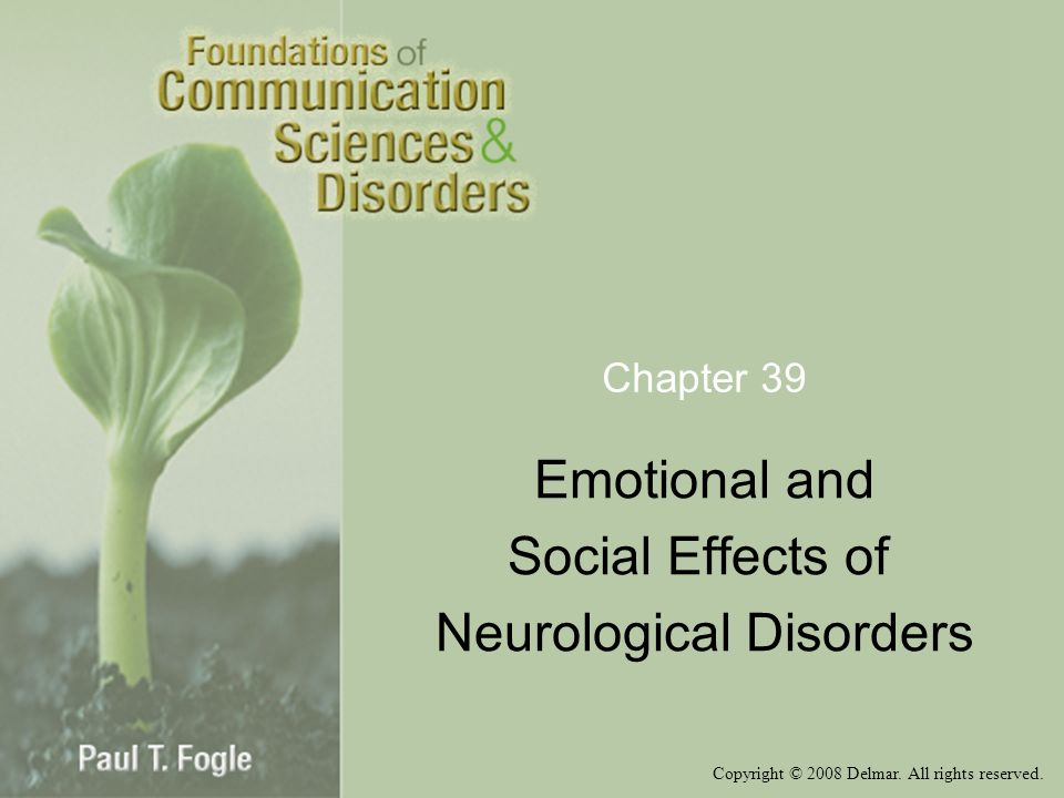 Copyright © 2008 Delmar. All rights reserved. Chapter 39 Emotional and Social Effects of Neurological Disorders