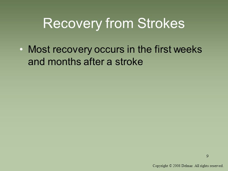 Copyright © 2008 Delmar. All rights reserved. 9 Recovery from Strokes Most recovery occurs in the first weeks and months after a stroke