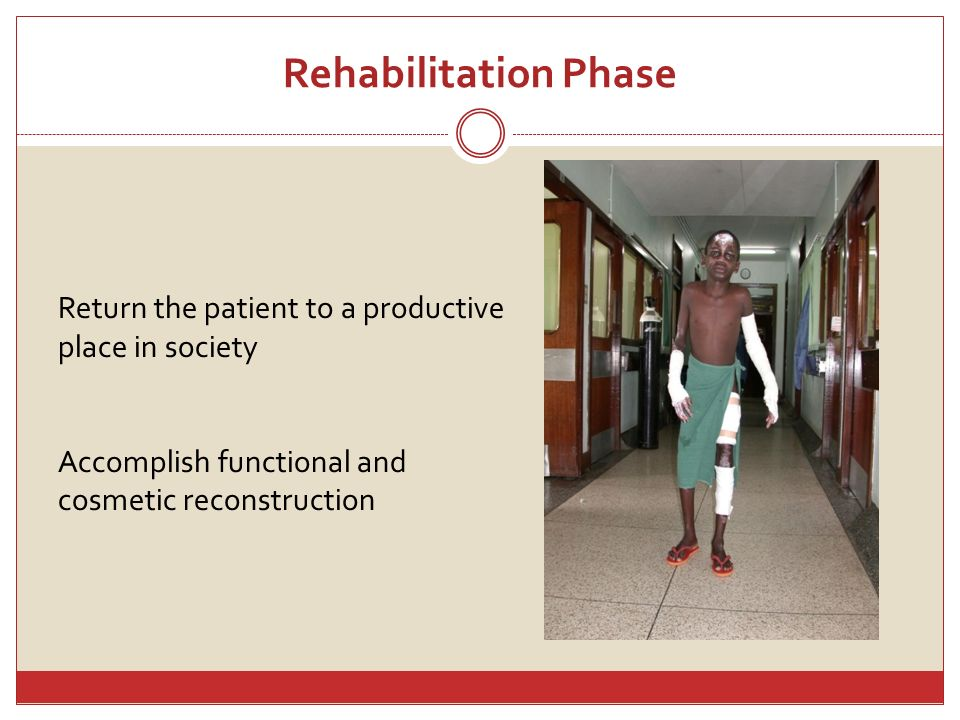Rehabilitation Phase Return the patient to a productive place in society Accomplish functional and cosmetic reconstruction