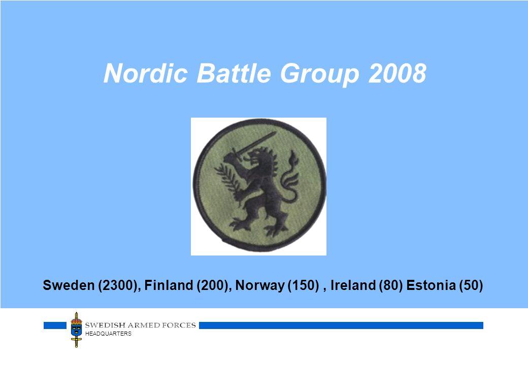 HEADQUARTERS Nordic Battle Group 2008 Sweden (2300), Finland (200), Norway (150), Ireland (80) Estonia (50)