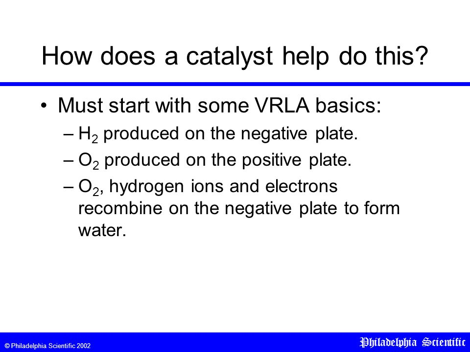 © Philadelphia Scientific 2002 Philadelphia Scientific How does a catalyst help do this.