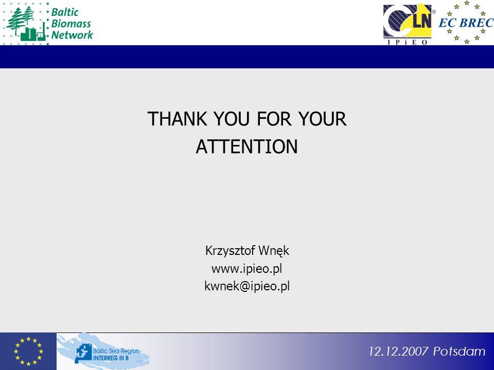 12.12.2007 Potsdam THANK YOU FOR YOUR ATTENTION Krzysztof Wnęk www.ipieo.pl kwnek@ipieo.pl