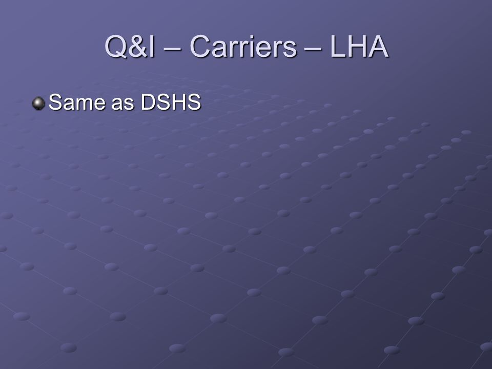 Q&I – Carriers – LHA Same as DSHS