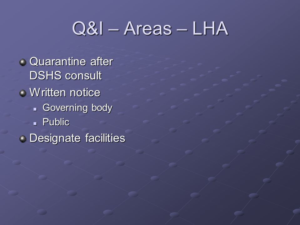 Q&I – Areas – LHA Quarantine after DSHS consult Written notice Governing body Governing body Public Public Designate facilities