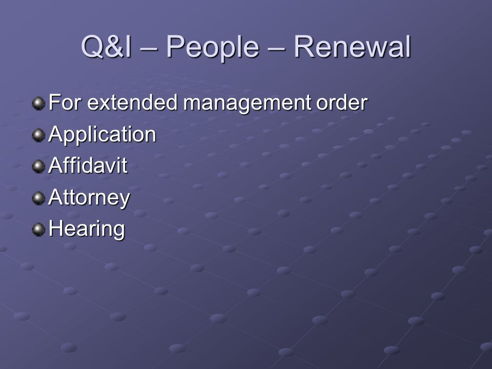 Q&I – People – Renewal For extended management order ApplicationAffidavitAttorneyHearing