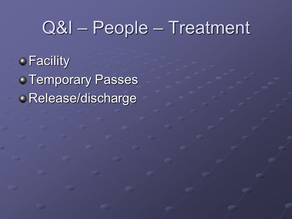 Q&I – People – Treatment Facility Temporary Passes Release/discharge