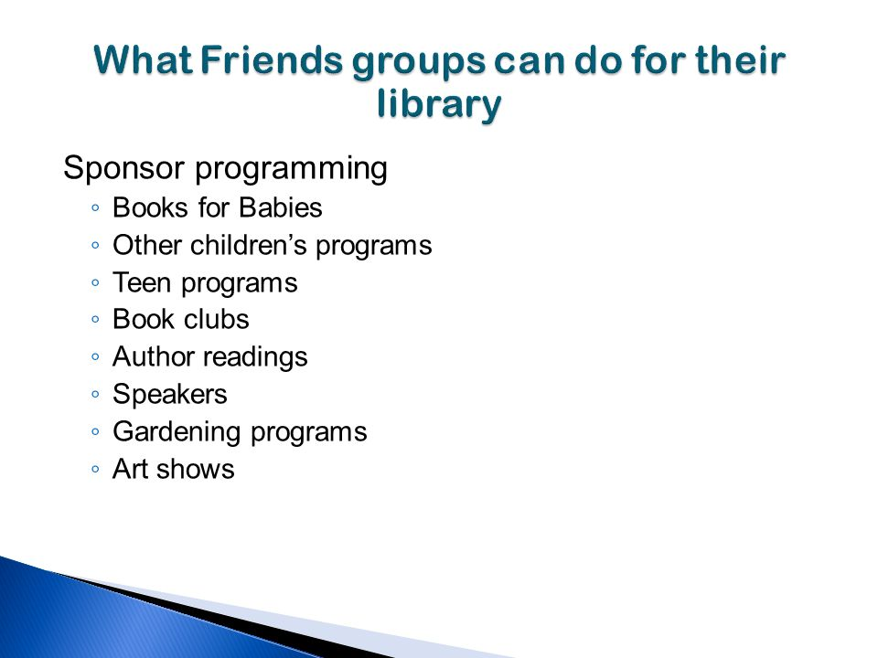 Sponsor programming Books for Babies Other childrens programs Teen programs Book clubs Author readings Speakers Gardening programs Art shows