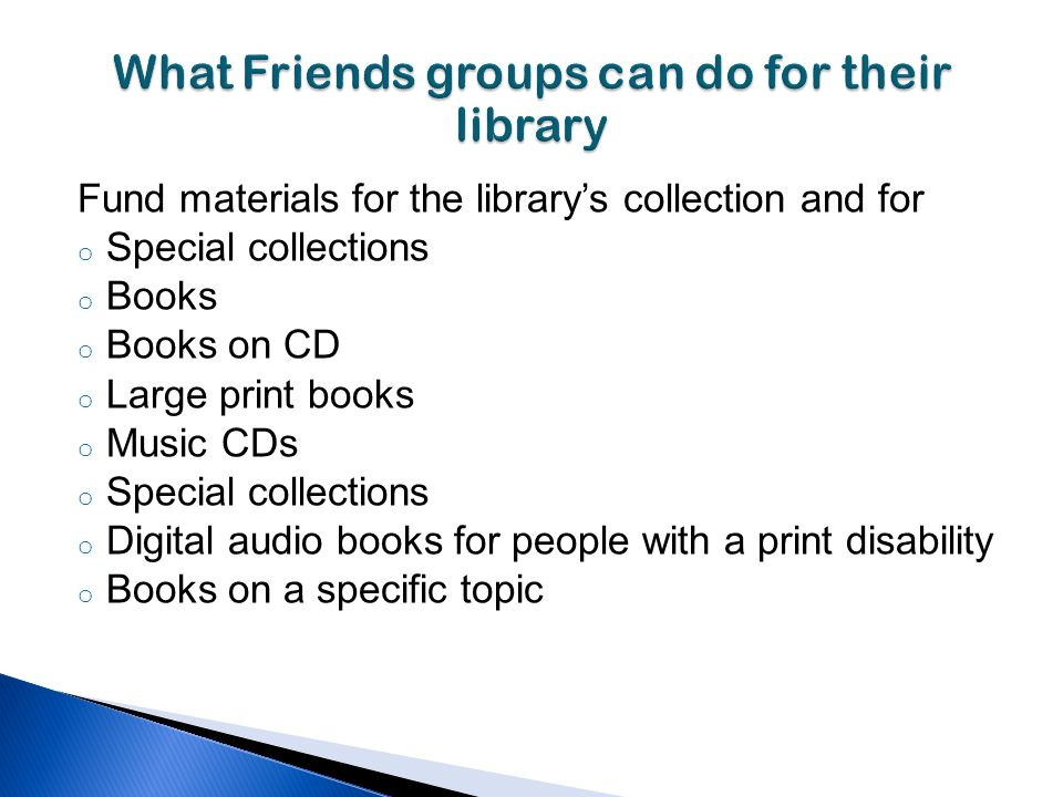 Fund materials for the librarys collection and for o Special collections o Books o Books on CD o Large print books o Music CDs o Special collections o Digital audio books for people with a print disability o Books on a specific topic