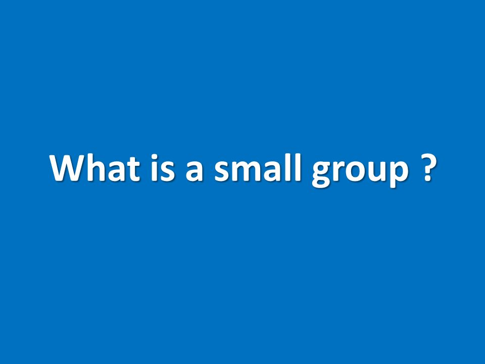 What is a small group