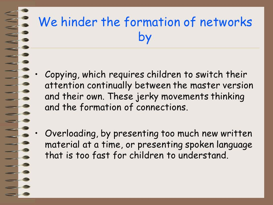 We hinder the formation of networks by Copying, which requires children to switch their attention continually between the master version and their own.