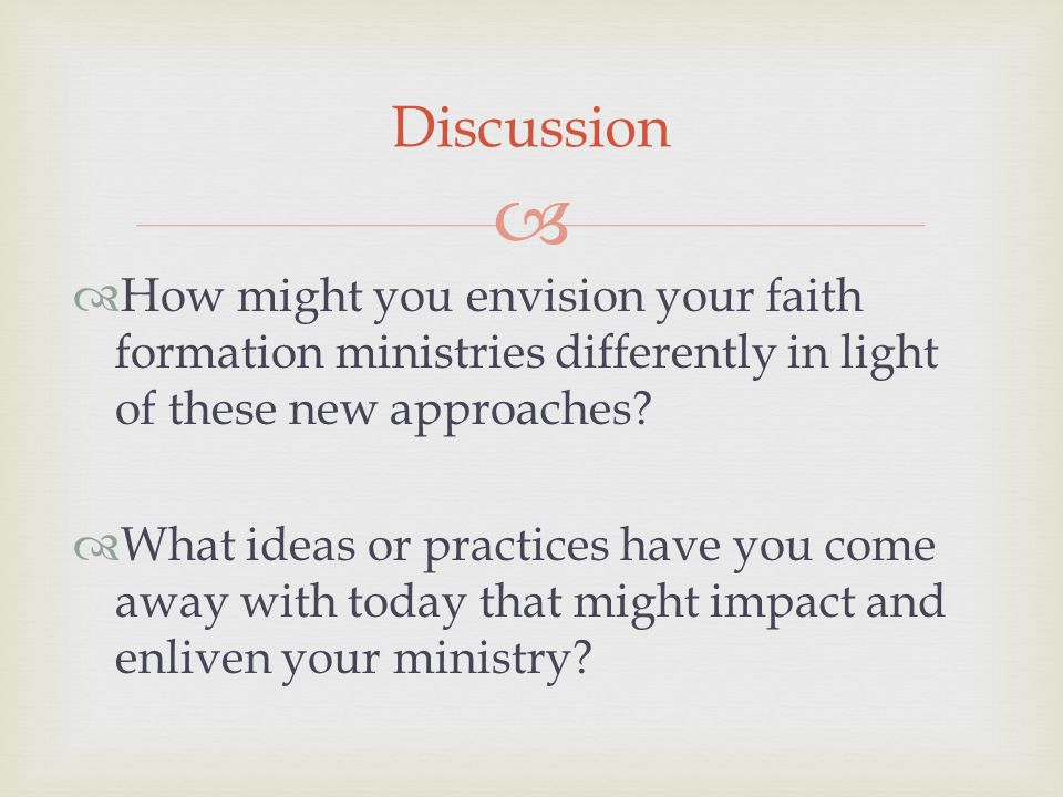 How might you envision your faith formation ministries differently in light of these new approaches.