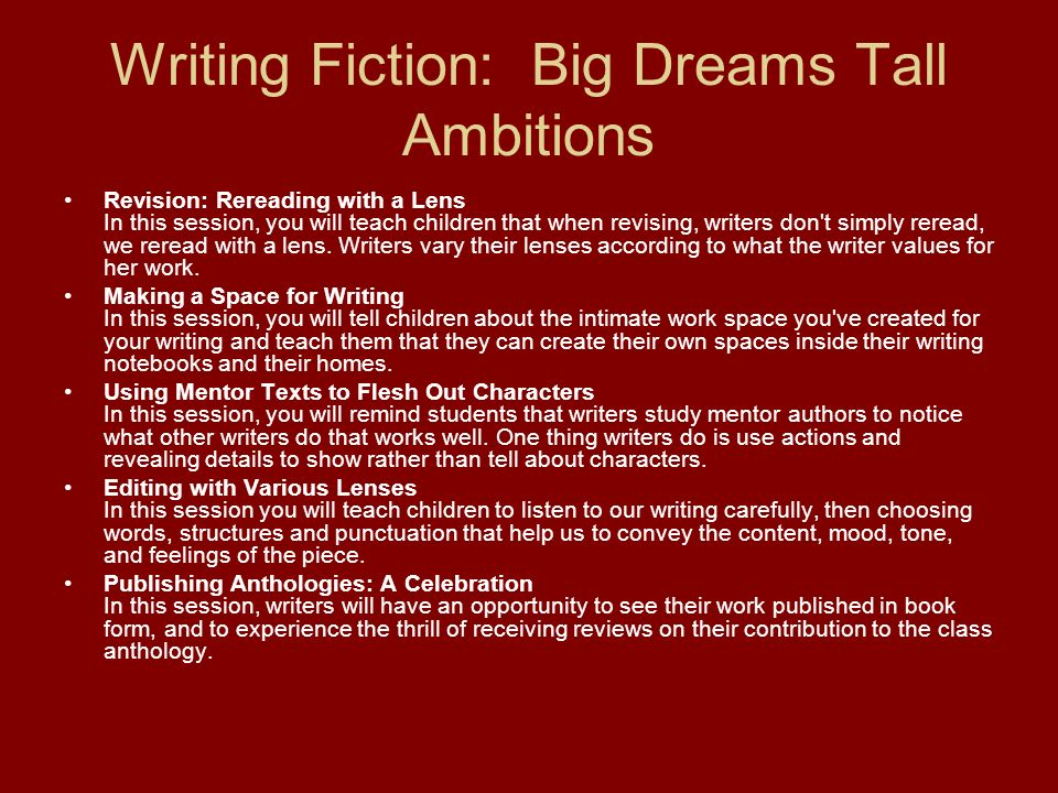 Writing Fiction: Big Dreams Tall Ambitions Revision: Rereading with a Lens In this session, you will teach children that when revising, writers don't