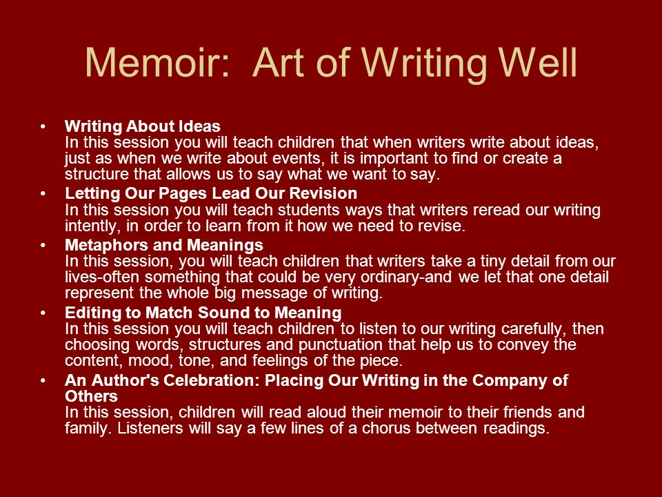 Memoir: Art of Writing Well Writing About Ideas In this session you will teach children that when writers write about ideas, just as when we write abo