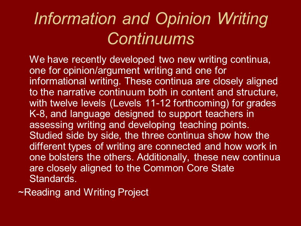 Information and Opinion Writing Continuums We have recently developed two new writing continua, one for opinion/argument writing and one for informati