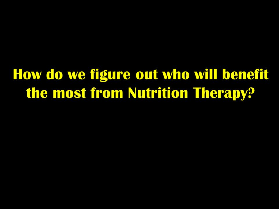 How do we figure out who will benefit the most from Nutrition Therapy?
