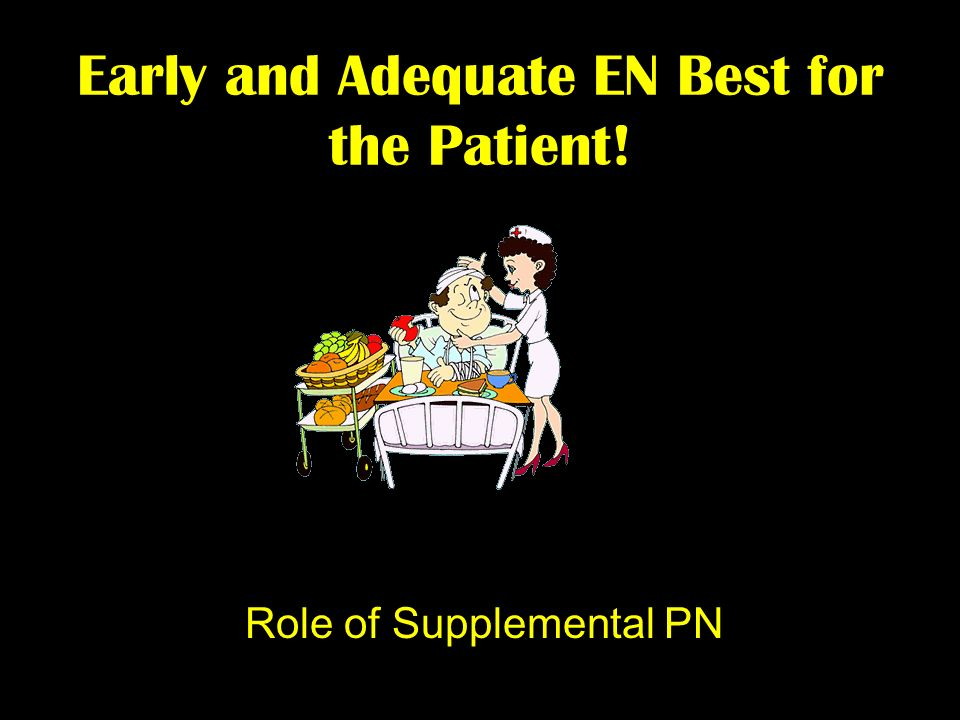 Early and Adequate EN Best for the Patient! Role of Supplemental PN