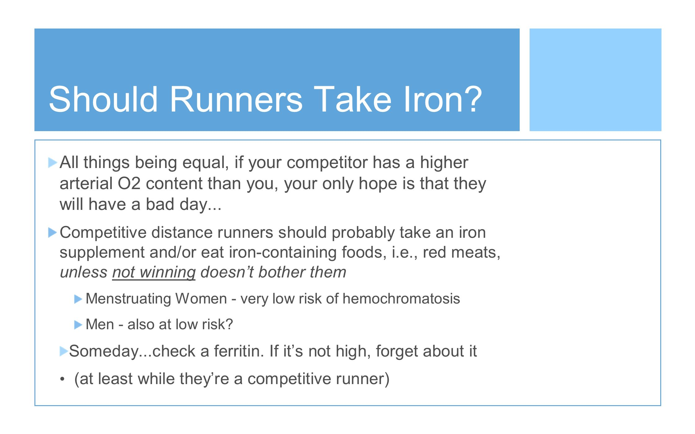 Should Runners Take Iron? All things being equal, if your competitor has a higher arterial O2 content than you, your only hope is that they will have