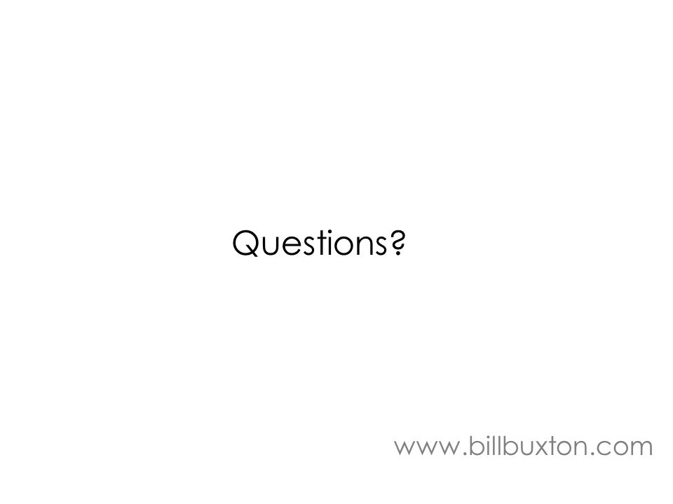 Questions? www.billbuxton.com