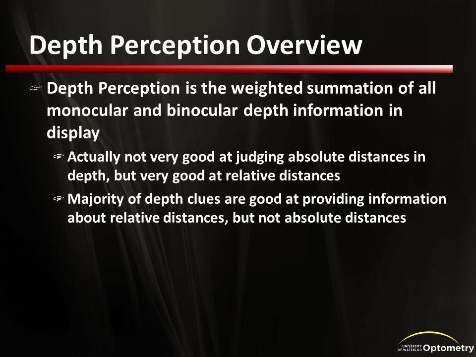 Depth Perception Overview Depth Perception is the weighted summation of all monocular and binocular depth information in display Actually not very goo