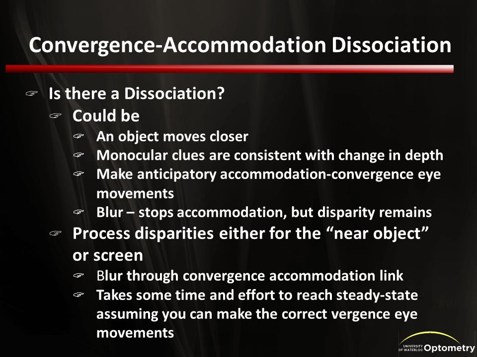 Convergence-Accommodation Dissociation Is there a Dissociation? Could be An object moves closer Monocular clues are consistent with change in depth Ma