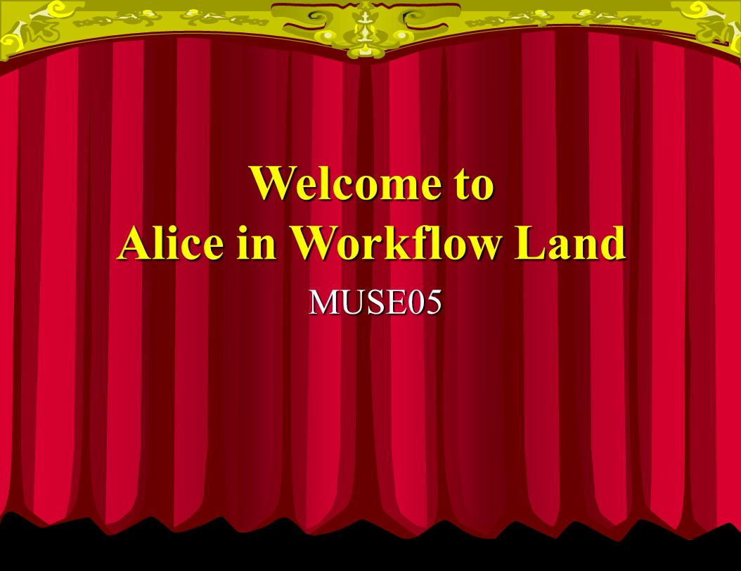 MUSE05 Welcome to Alice in Workflow Land