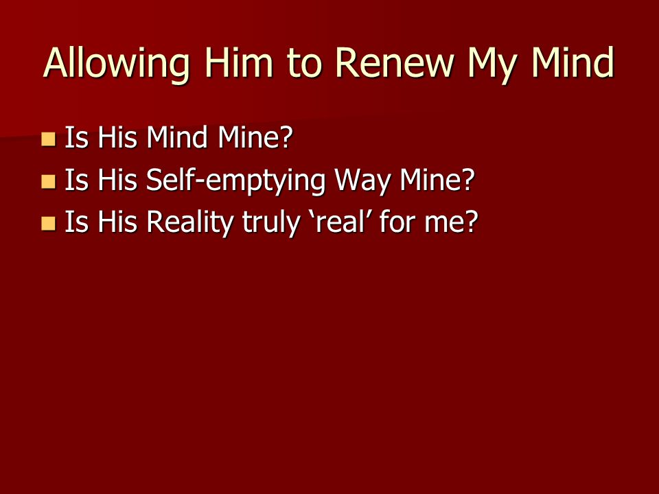 Allowing Him to Renew My Mind Is His Mind Mine. Is His Mind Mine.