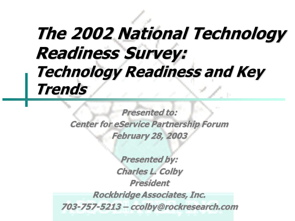 The 2002 National Technology Readiness Survey: Technology Readiness and Key Trends Presented to: Center for eService Partnership Forum February 28, 2003 Presented by: Charles L.