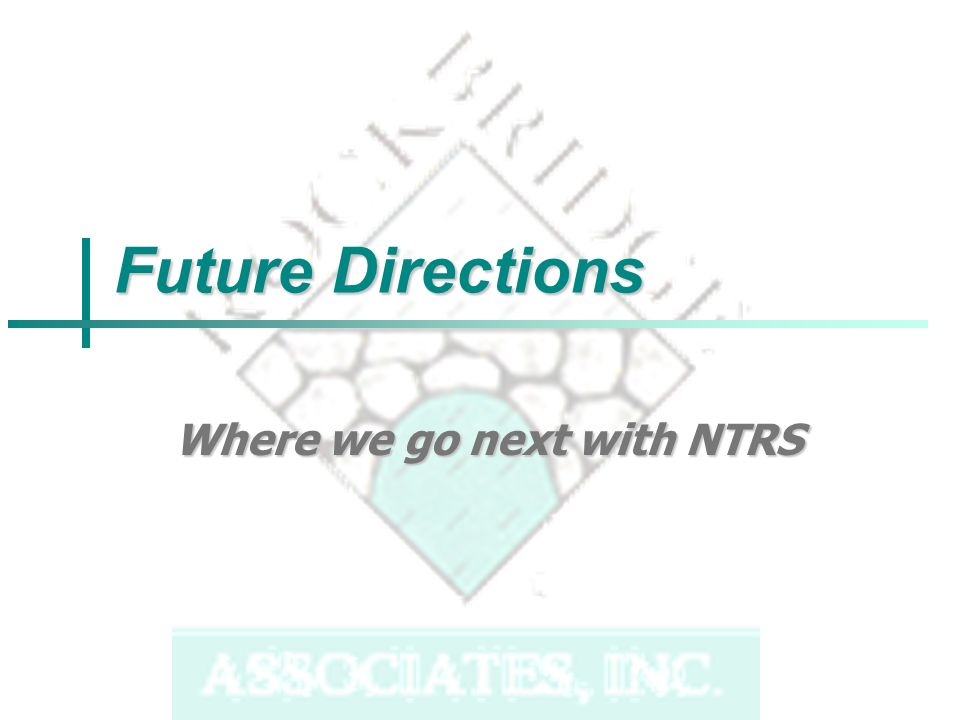 Future Directions Where we go next with NTRS