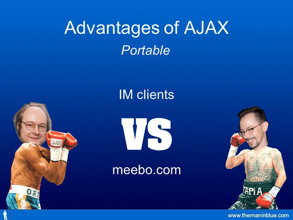 www.themaninblue.com Advantages of AJAX IM clients meebo.com Portable