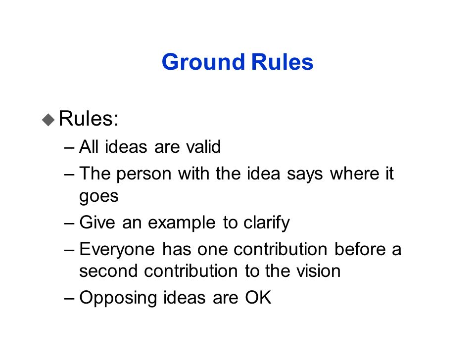 Ground Rules u Rules: –All ideas are valid –The person with the idea says where it goes –Give an example to clarify –Everyone has one contribution bef