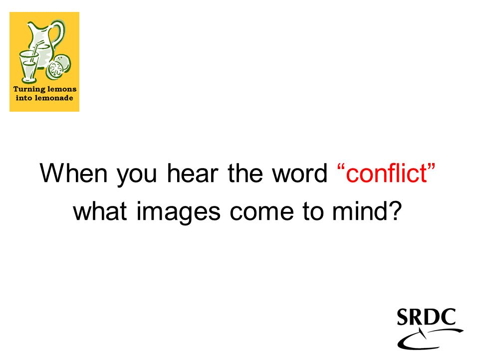 When you hear the word conflict what images come to mind?