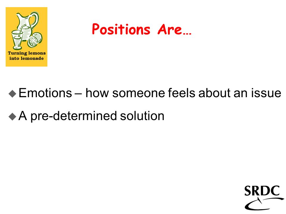 u Emotions – how someone feels about an issue u A pre-determined solution Positions Are…
